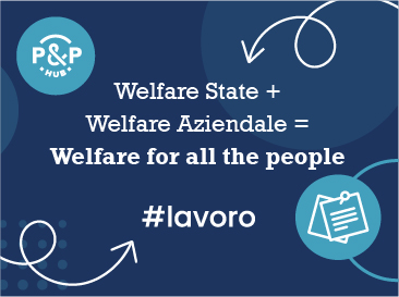 Welfare State + Welfare Aziendale = Welfare for all the people