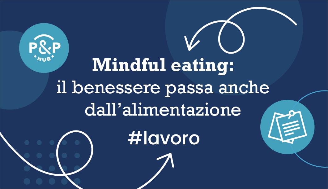Mindful eating: il benessere passa anche dall'alimentazione
